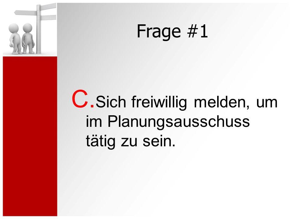 Frage #1 C. Sich freiwillig melden, um im Planungsausschuss tätig zu sein.