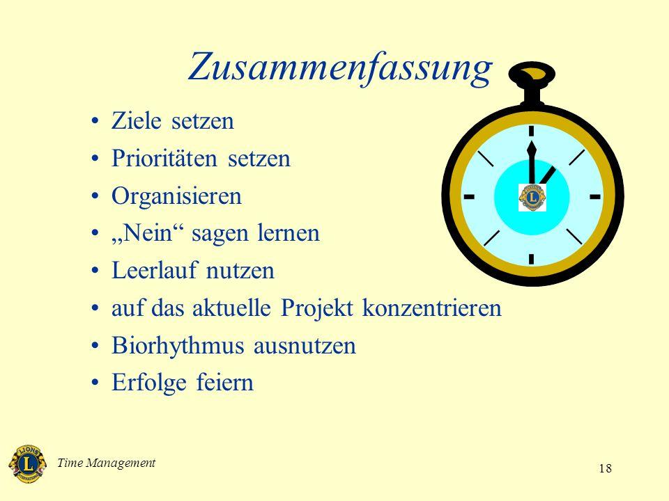 Time Management 18 Zusammenfassung Ziele setzen Prioritäten setzen Organisieren Nein sagen lernen Leerlauf nutzen auf das aktuelle Projekt konzentrieren Biorhythmus ausnutzen Erfolge feiern