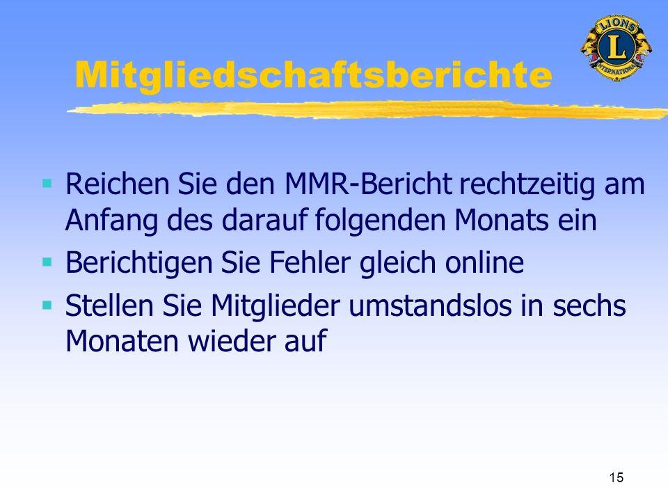 15 Mitgliedschaftsberichte Reichen Sie den MMR-Bericht rechtzeitig am Anfang des darauf folgenden Monats ein Berichtigen Sie Fehler gleich online Stellen Sie Mitglieder umstandslos in sechs Monaten wieder auf