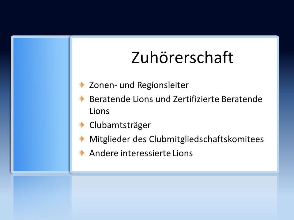 Zonen- und Regionsleiter Beratende Lions und Zertifizierte Beratende Lions Clubamtsträger Mitglieder des Clubmitgliedschaftskomitees Andere interessierte Lions Zuhörerschaft