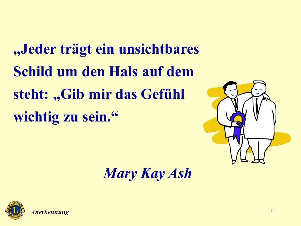 Anerkennung 11 Jeder trägt ein unsichtbares Schild um den Hals auf dem steht: Gib mir das Gefühl wichtig zu sein. Mary Kay Ash