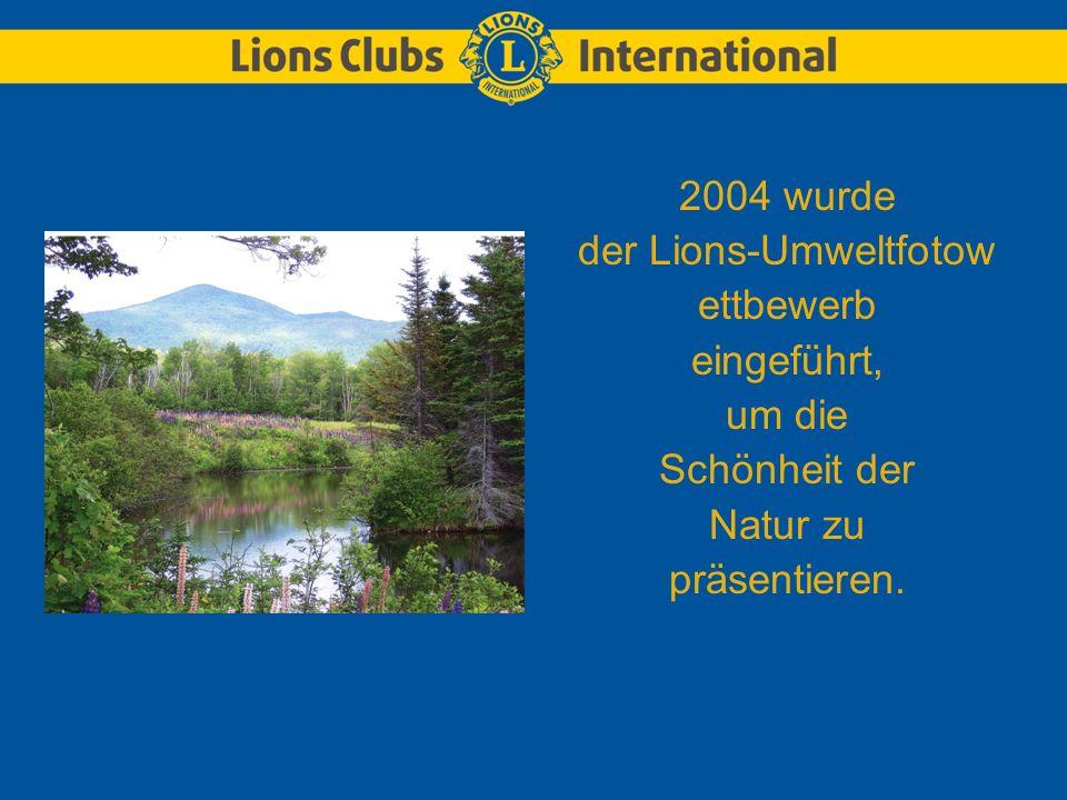 2004 wurde der Lions-Umweltfotow ettbewerb eingeführt, um die Schönheit der Natur zu präsentieren.