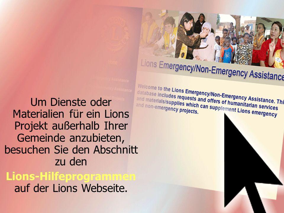 Wenn eine große Katastrophe eintritt, kontaktieren Sie die Lions Clubs International Foundation (LCIF), um einen Hilfszuschuss zu beantragen.