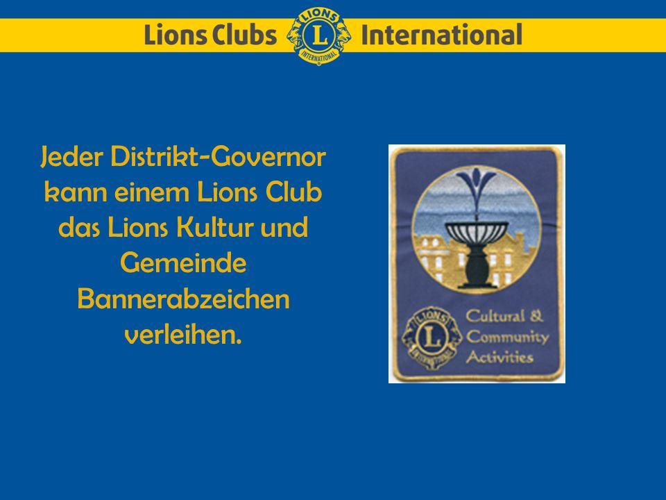 Jeder Distrikt-Governor kann einem Lions Club das Lions Kultur und Gemeinde Bannerabzeichen verleihen.