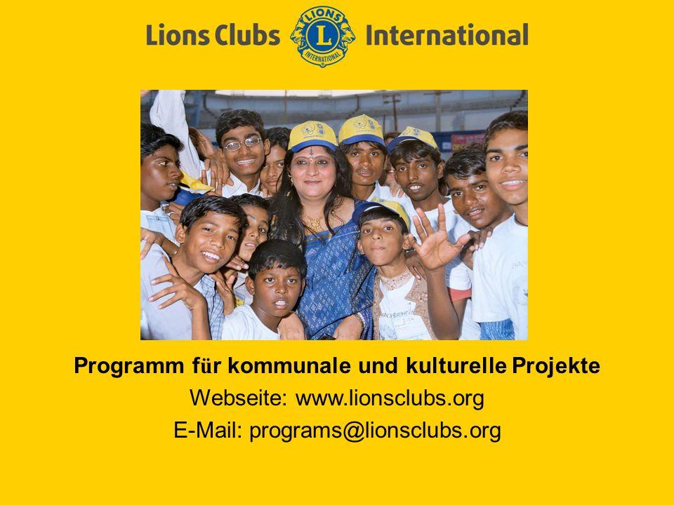Programm f ü r kommunale und kulturelle Projekte Webseite: www.lionsclubs.org E-Mail: programs@lionsclubs.org
