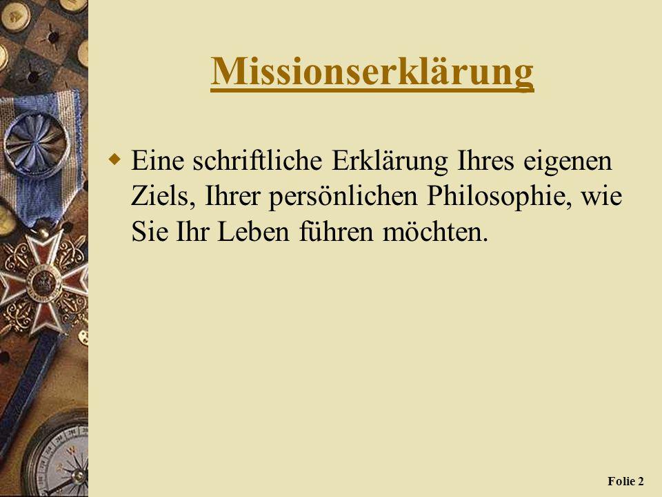 Folie 1 Missionserklärung Ein kraftvolles Dokument, das Ihr persönliches Verständnis des Ziels und der Bedeutung des Lebens ausdrückt. Sie dient als b