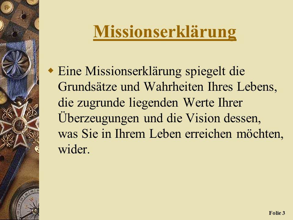 Folie 2 Missionserklärung Eine schriftliche Erklärung Ihres eigenen Ziels, Ihrer persönlichen Philosophie, wie Sie Ihr Leben führen möchten.