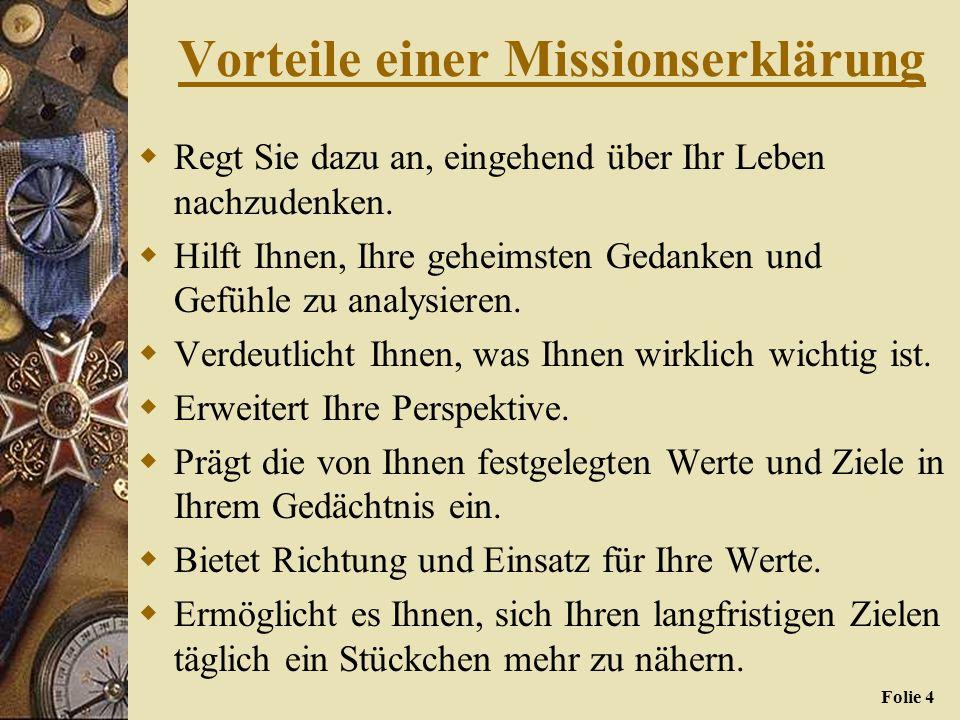 Folie 3 Missionserklärung Eine Missionserklärung spiegelt die Grundsätze und Wahrheiten Ihres Lebens, die zugrunde liegenden Werte Ihrer Überzeugungen