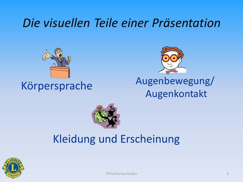 4 Die visuellen Teile einer Präsentation Augenbewegung/ Augenkontakt Kleidung und Erscheinung Körpersprache Öffentliches Reden