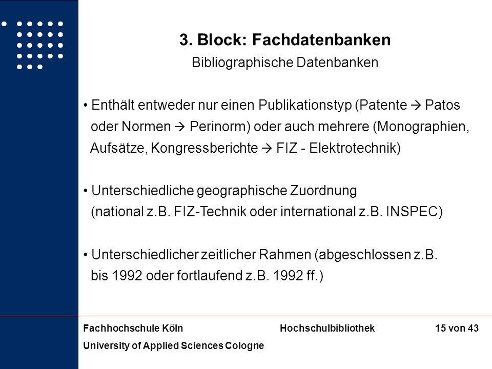 Fachhochschule KölnHochschulbibliothek University of Applied Sciences Cologne 14 von 43 3. Block: Fachdatenbanken Bibliographische Datenbanken = Elekt