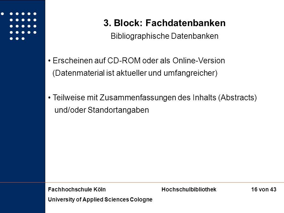 Fachhochschule KölnHochschulbibliothek University of Applied Sciences Cologne 15 von 43 3. Block: Fachdatenbanken Bibliographische Datenbanken Enthält