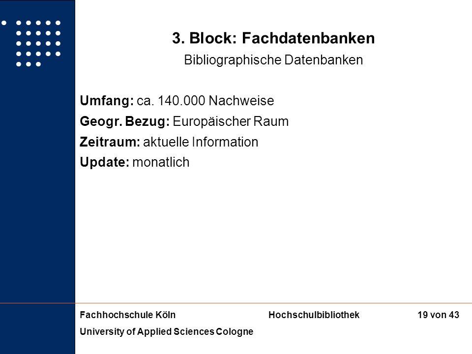 Fachhochschule KölnHochschulbibliothek University of Applied Sciences Cologne 18 von 43 3. Block: Fachdatenbanken Bibliographische Datenbanken sowie N