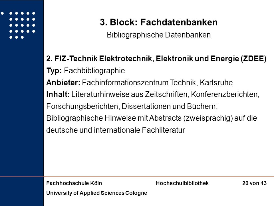 Fachhochschule KölnHochschulbibliothek University of Applied Sciences Cologne 19 von 43 3. Block: Fachdatenbanken Bibliographische Datenbanken Umfang: