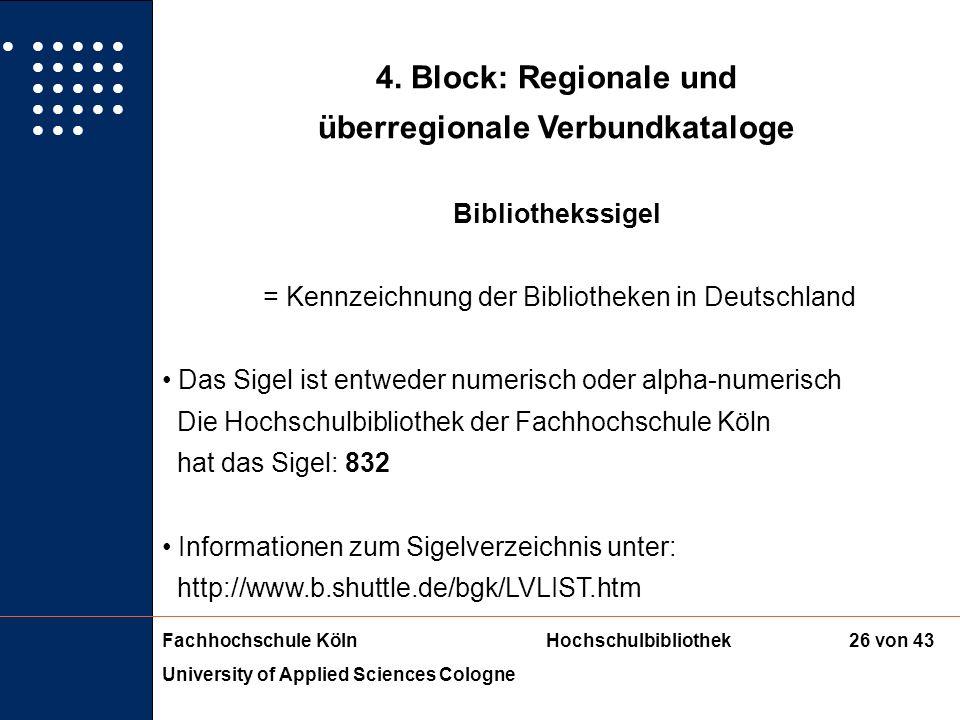Fachhochschule KölnHochschulbibliothek University of Applied Sciences Cologne 25 von 43 4. Block: Regionale und überregionale Verbundkataloge Verbundk