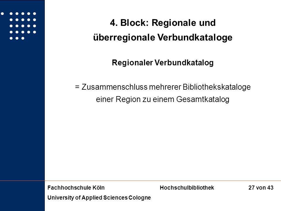 Fachhochschule KölnHochschulbibliothek University of Applied Sciences Cologne 26 von 43 4. Block: Regionale und überregionale Verbundkataloge Biblioth