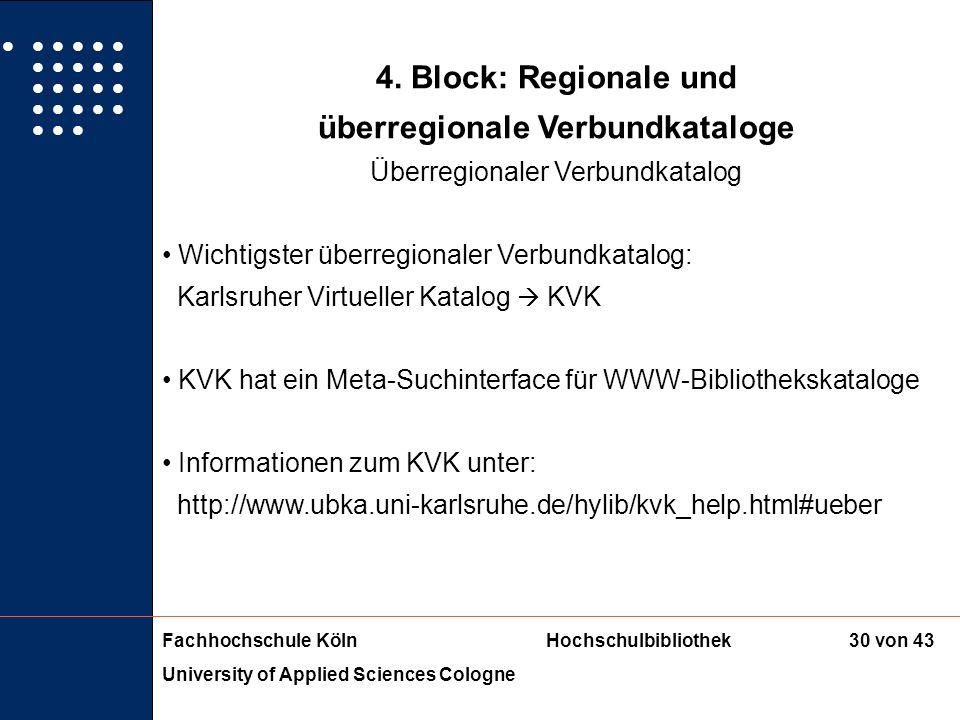 Fachhochschule KölnHochschulbibliothek University of Applied Sciences Cologne 29 von 43 4. Block: Regionale und überregionale Verbundkataloge Überregi