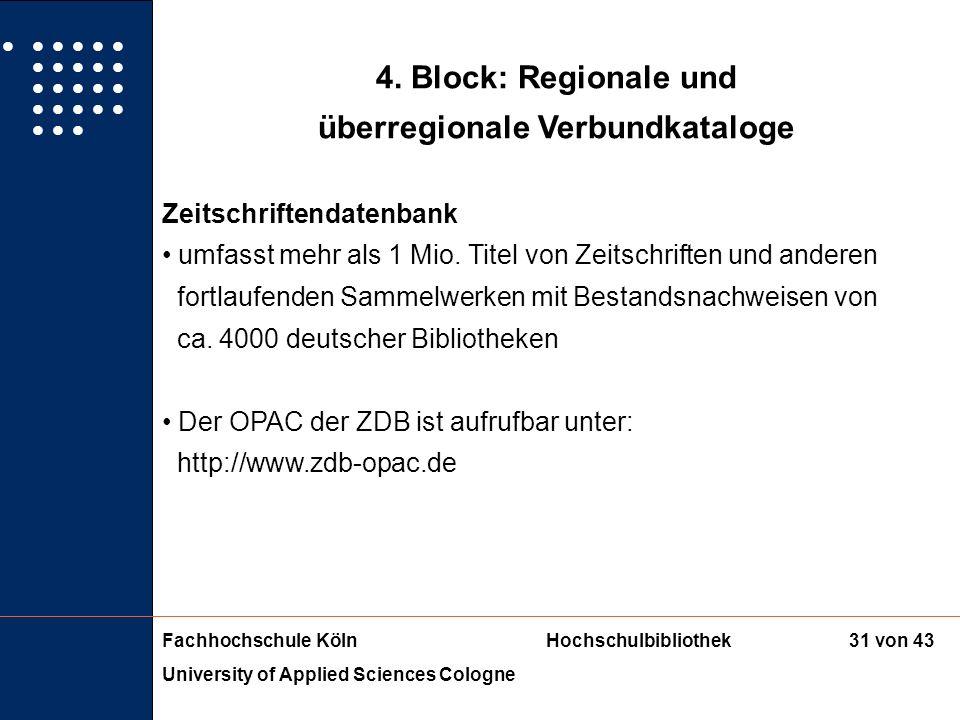 Fachhochschule KölnHochschulbibliothek University of Applied Sciences Cologne 30 von 43 4. Block: Regionale und überregionale Verbundkataloge Überregi
