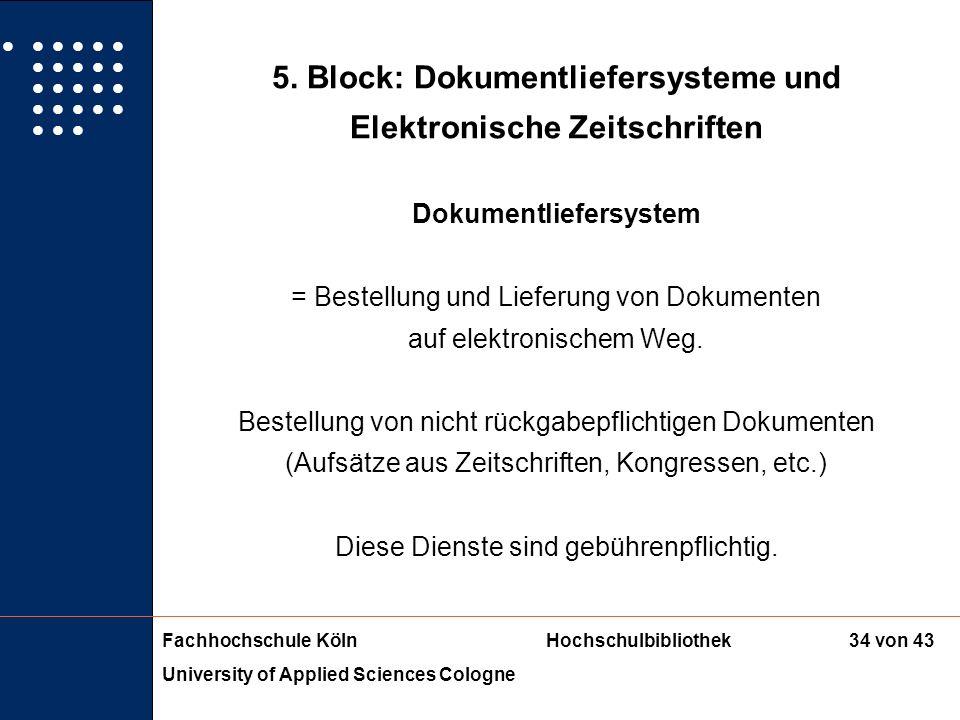 Fachhochschule KölnHochschulbibliothek University of Applied Sciences Cologne 33 von 43 5. Block: Dokumentliefersysteme und Elektronische Zeitschrifte