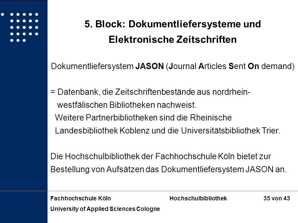 Fachhochschule KölnHochschulbibliothek University of Applied Sciences Cologne 34 von 43 5. Block: Dokumentliefersysteme und Elektronische Zeitschrifte