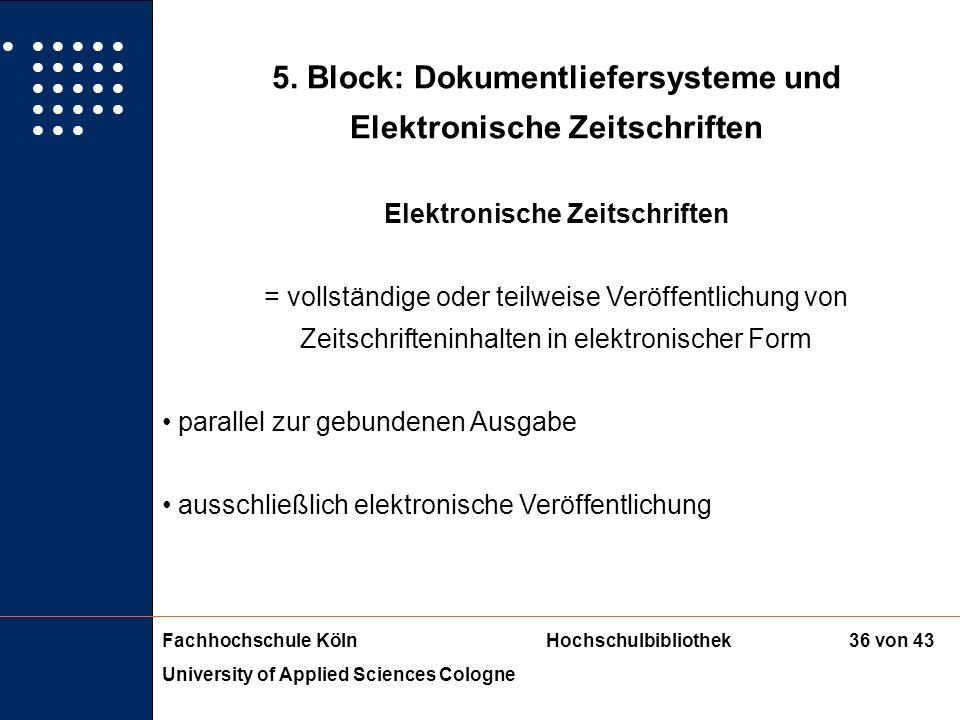 Fachhochschule KölnHochschulbibliothek University of Applied Sciences Cologne 35 von 43 5. Block: Dokumentliefersysteme und Elektronische Zeitschrifte