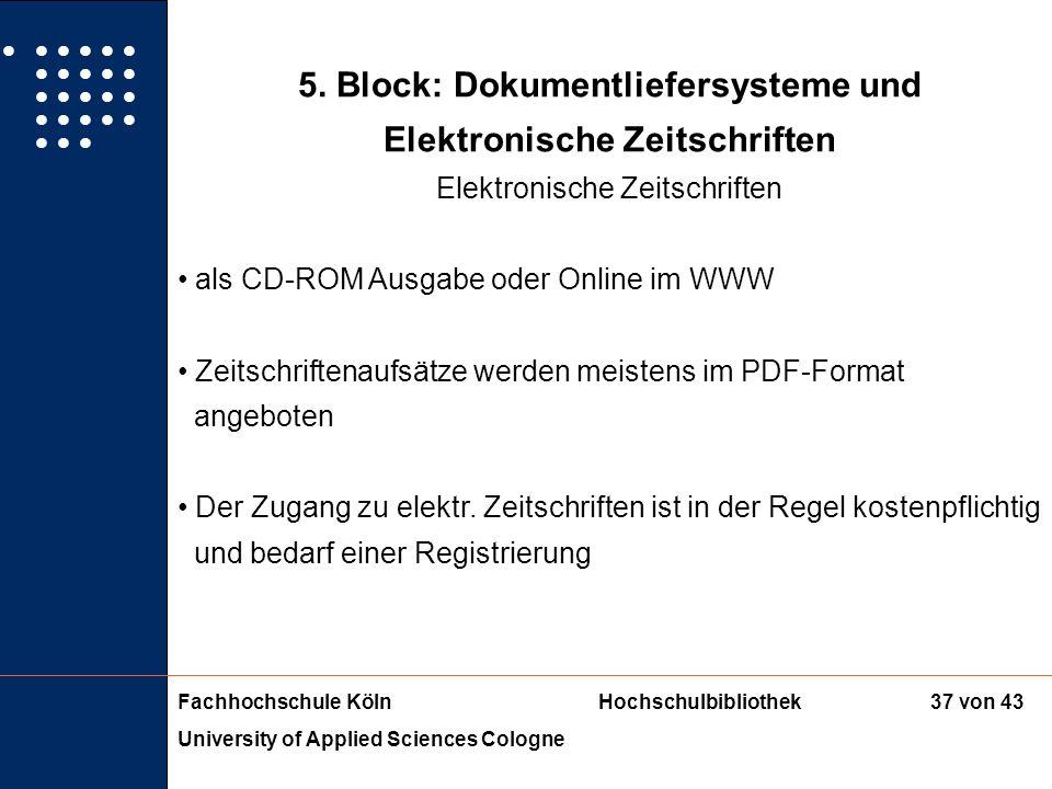 Fachhochschule KölnHochschulbibliothek University of Applied Sciences Cologne 36 von 43 5. Block: Dokumentliefersysteme und Elektronische Zeitschrifte