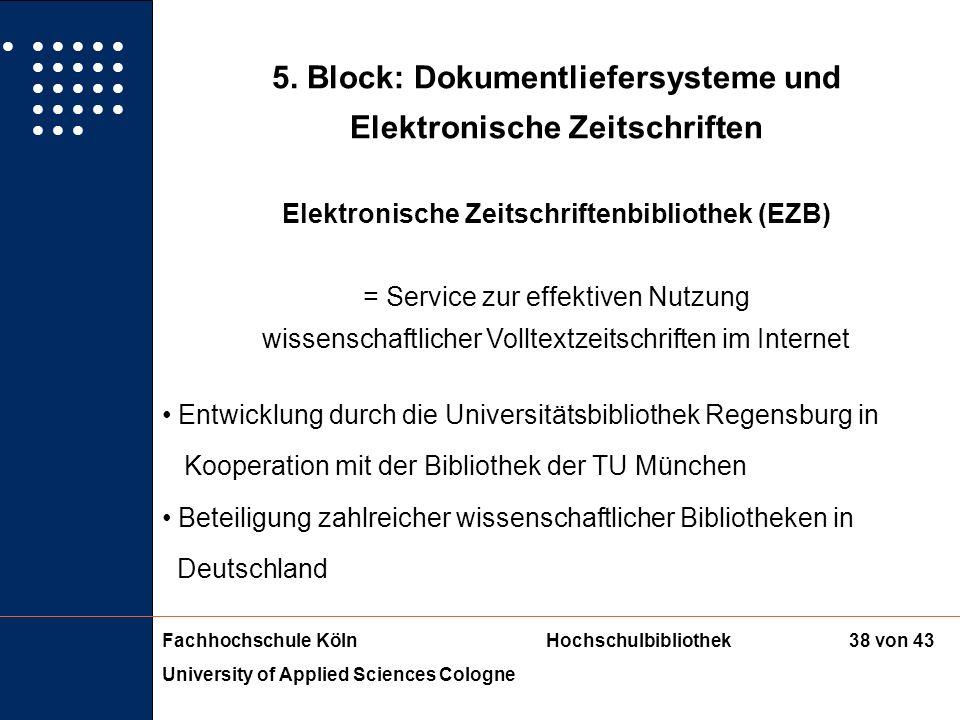 Fachhochschule KölnHochschulbibliothek University of Applied Sciences Cologne 37 von 43 5. Block: Dokumentliefersysteme und Elektronische Zeitschrifte