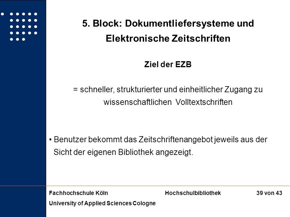 Fachhochschule KölnHochschulbibliothek University of Applied Sciences Cologne 38 von 43 5. Block: Dokumentliefersysteme und Elektronische Zeitschrifte