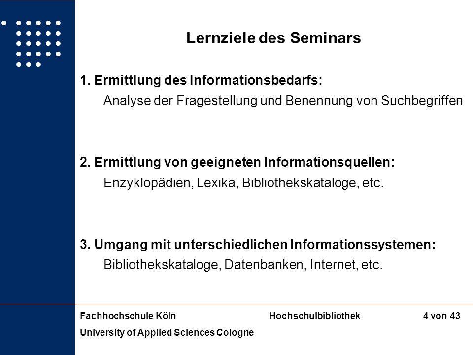 Fachhochschule KölnHochschulbibliothek University of Applied Sciences Cologne 3 von 43 Themenüberblick der Gesamtveranstaltung: 1. Block: Einführung,