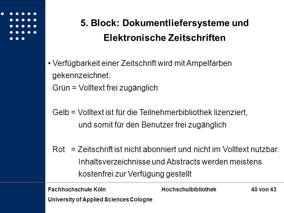 Fachhochschule KölnHochschulbibliothek University of Applied Sciences Cologne 39 von 43 5. Block: Dokumentliefersysteme und Elektronische Zeitschrifte