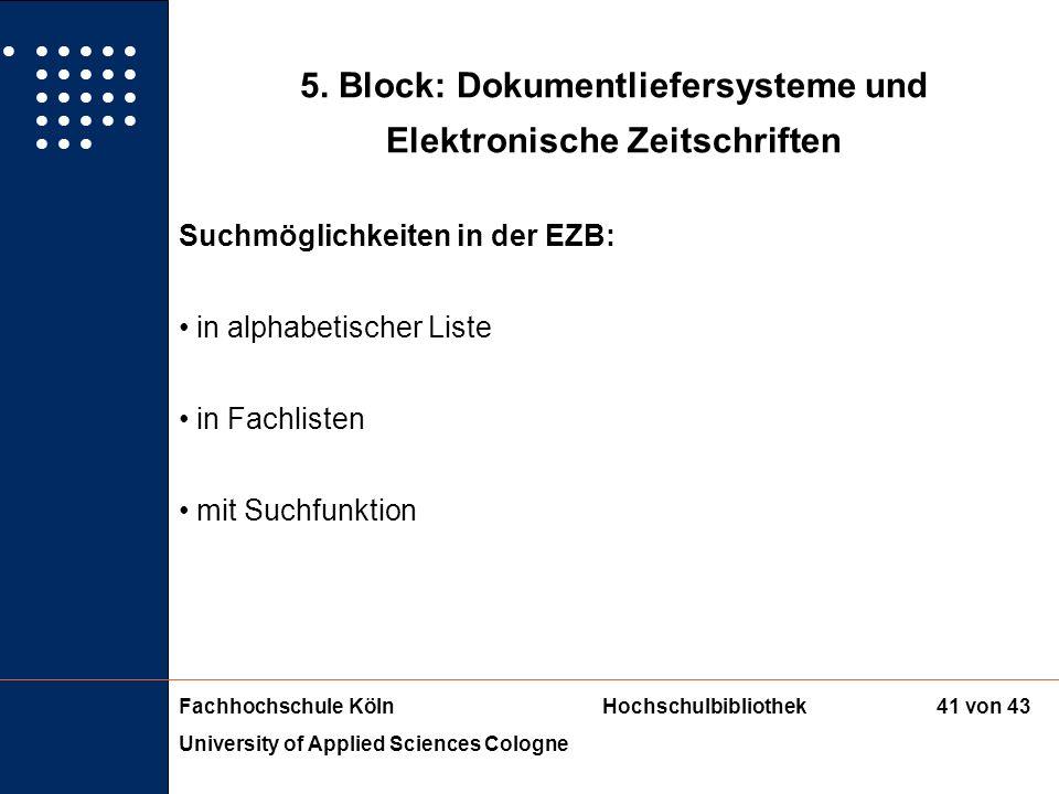 Fachhochschule KölnHochschulbibliothek University of Applied Sciences Cologne 40 von 43 5. Block: Dokumentliefersysteme und Elektronische Zeitschrifte