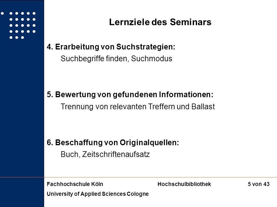 Fachhochschule KölnHochschulbibliothek University of Applied Sciences Cologne 4 von 43 Lernziele des Seminars 1. Ermittlung des Informationsbedarfs: A