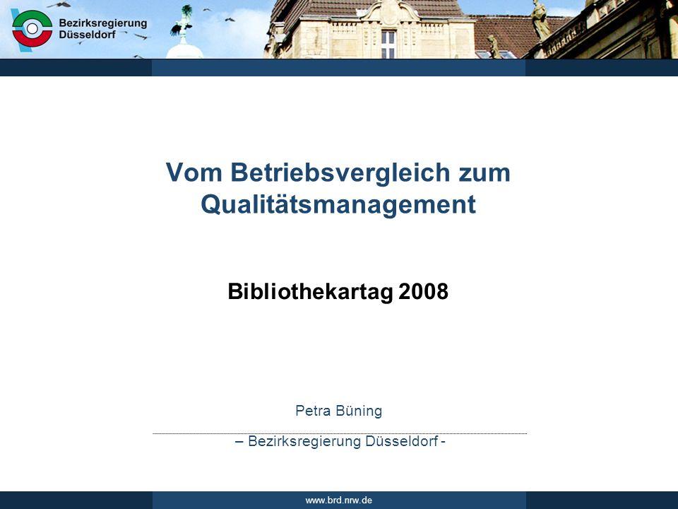 Petra Büning – Bezirksregierung Düsseldorf - www.brd.nrw.de Bibliothekartag 2008 Vom Betriebsvergleich zum Qualitätsmanagement