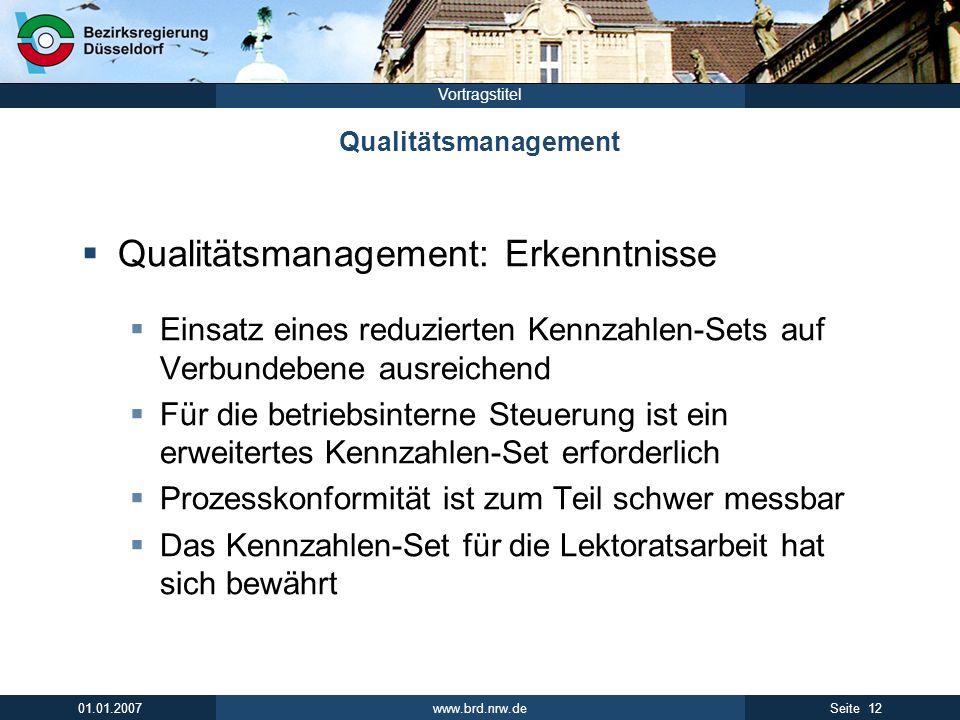 www.brd.nrw.de 12Seite 01.01.2007 Vortragstitel Qualitätsmanagement Qualitätsmanagement: Erkenntnisse Einsatz eines reduzierten Kennzahlen-Sets auf Ve