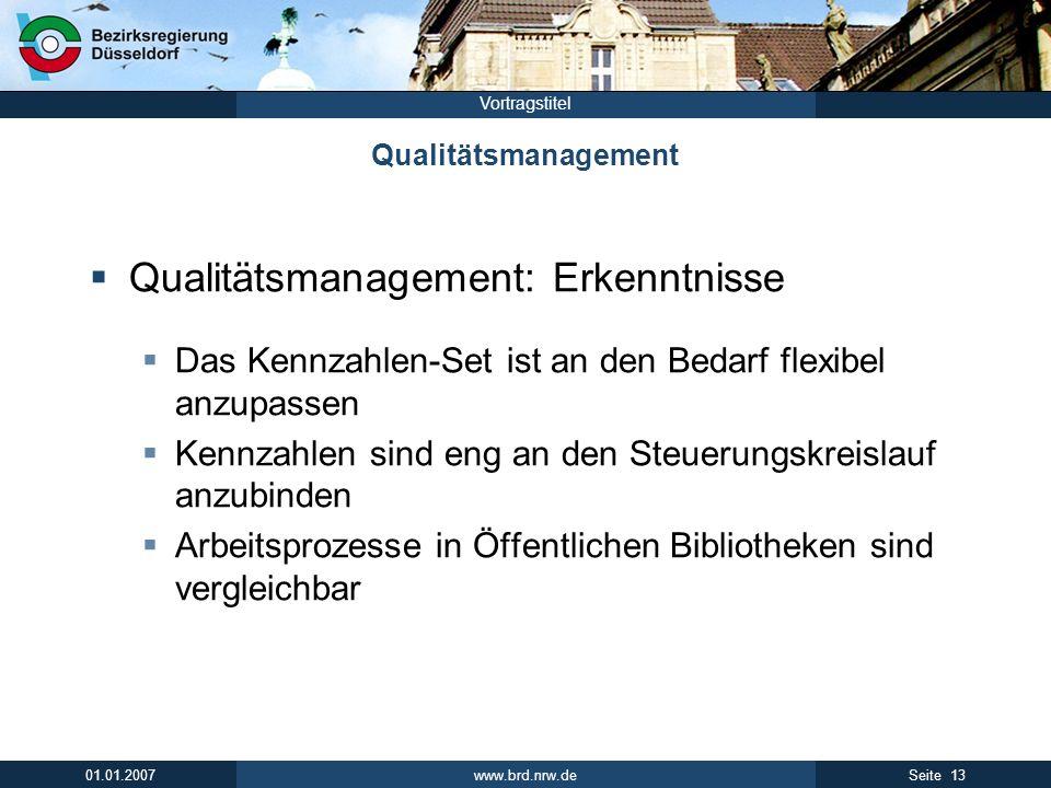 www.brd.nrw.de 13Seite 01.01.2007 Vortragstitel Qualitätsmanagement Qualitätsmanagement: Erkenntnisse Das Kennzahlen-Set ist an den Bedarf flexibel an