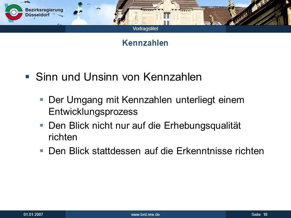 www.brd.nrw.de 18Seite 01.01.2007 Vortragstitel Kennzahlen Sinn und Unsinn von Kennzahlen Der Umgang mit Kennzahlen unterliegt einem Entwicklungsproze