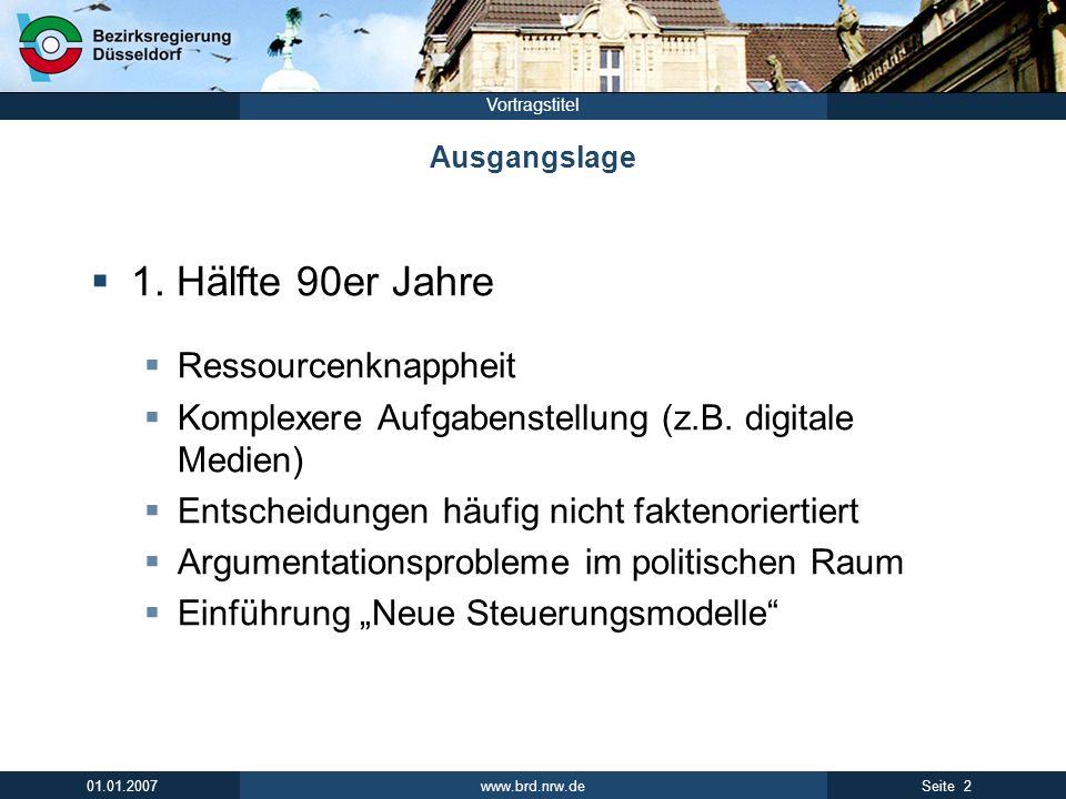 www.brd.nrw.de 2Seite 01.01.2007 Vortragstitel Ausgangslage 1. Hälfte 90er Jahre Ressourcenknappheit Komplexere Aufgabenstellung (z.B. digitale Medien