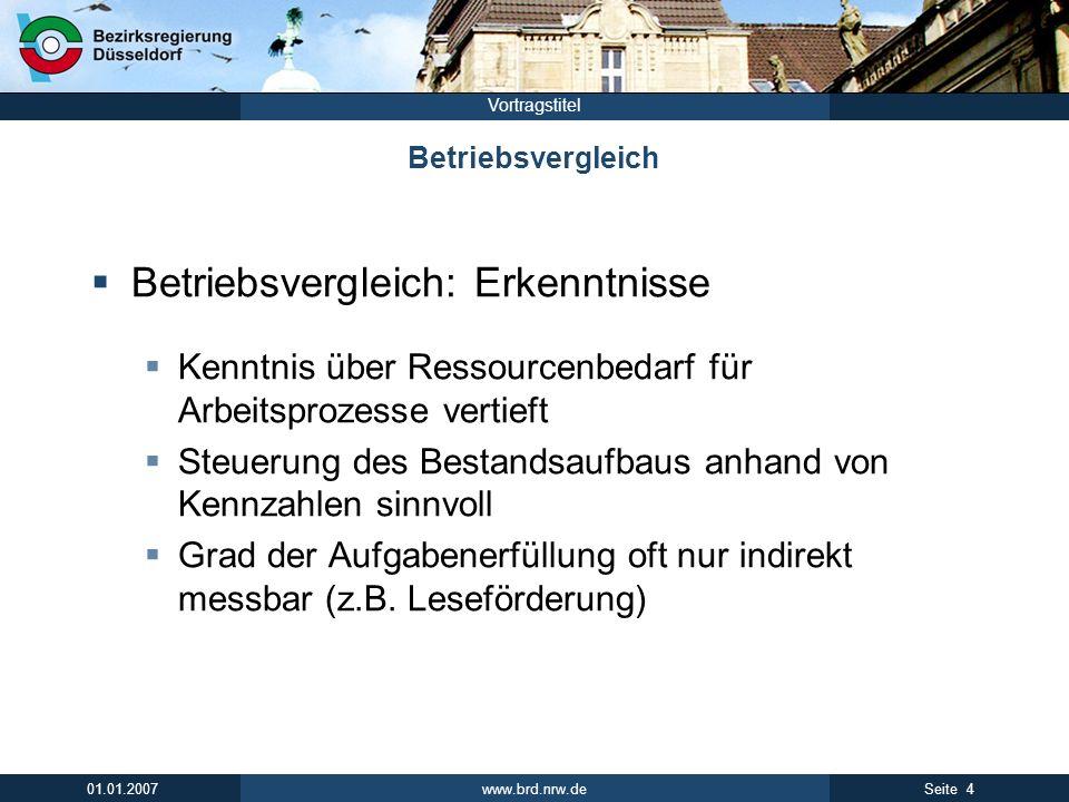 www.brd.nrw.de 4Seite 01.01.2007 Vortragstitel Betriebsvergleich Betriebsvergleich: Erkenntnisse Kenntnis über Ressourcenbedarf für Arbeitsprozesse ve