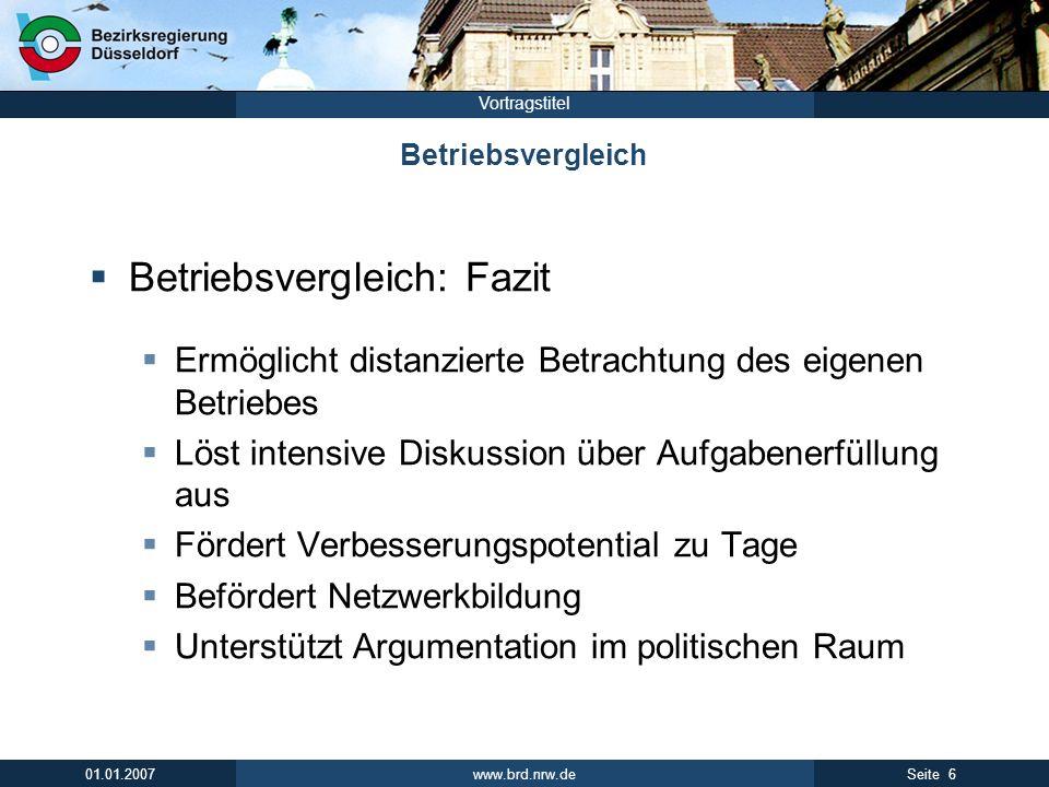 www.brd.nrw.de 6Seite 01.01.2007 Vortragstitel Betriebsvergleich Betriebsvergleich: Fazit Ermöglicht distanzierte Betrachtung des eigenen Betriebes Lö