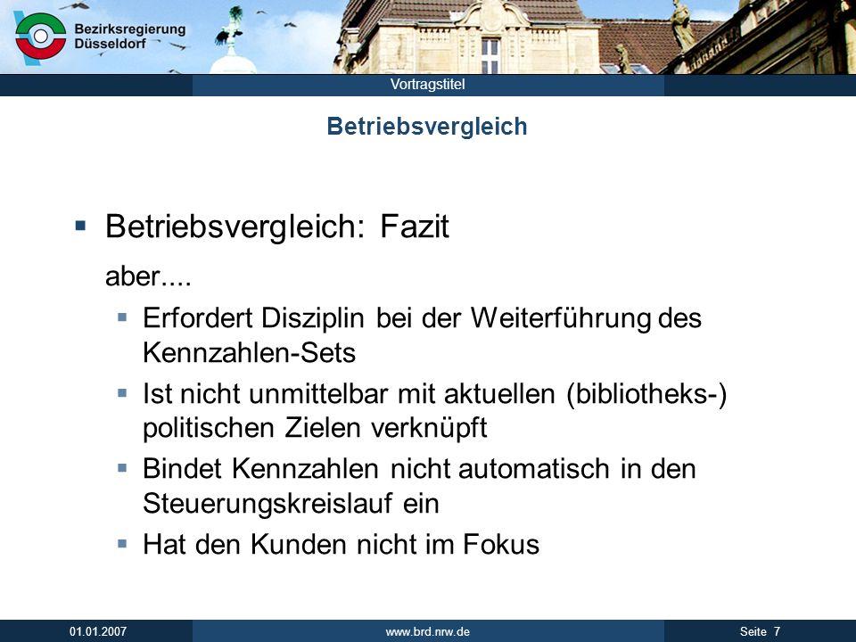 www.brd.nrw.de 7Seite 01.01.2007 Vortragstitel Betriebsvergleich Betriebsvergleich: Fazit aber.... Erfordert Disziplin bei der Weiterführung des Kennz