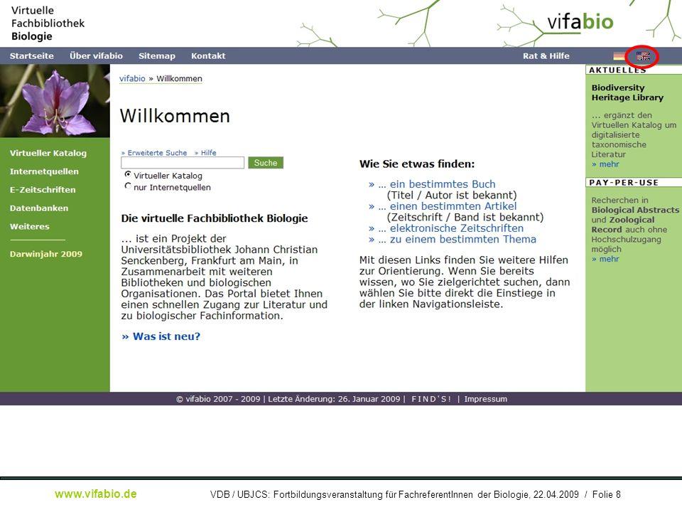 Gerwin Kasperek: Die Virtuelle Fachbibliothek Biologie (vifabio) – Konzept und Umsetzung www.vifabio.de VDB / UBJCS: Fortbildungsveranstaltung für FachreferentInnen der Biologie, 22.04.2009 / Folie 9 [ Bildschirmfoto: ] vifabio-Startseite (engl.)...