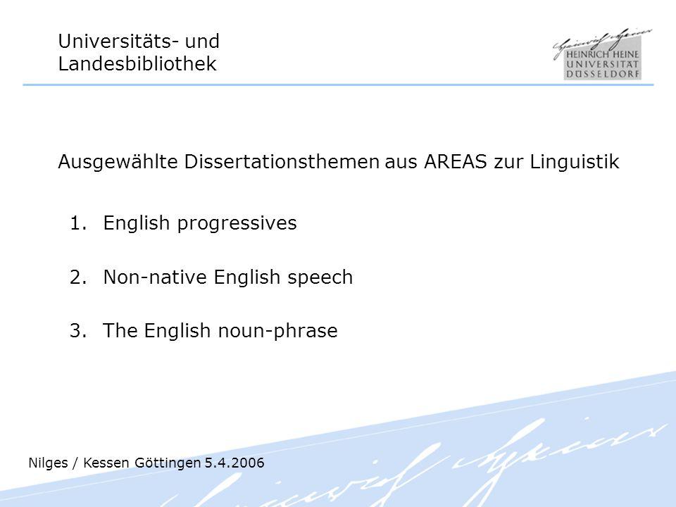 Universitäts- und Landesbibliothek 1.English progressives 2.Non-native English speech 3.The English noun-phrase Nilges / Kessen Göttingen 5.4.2006 Aus