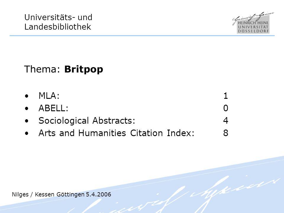 Universitäts- und Landesbibliothek Thema: Britpop MLA: 1 ABELL: 0 Sociological Abstracts: 4 Arts and Humanities Citation Index: 8 Nilges / Kessen Gött