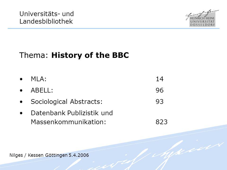 Universitäts- und Landesbibliothek Thema: History of the BBC MLA: 14 ABELL: 96 Sociological Abstracts: 93 Datenbank Publizistik und Massenkommunikatio