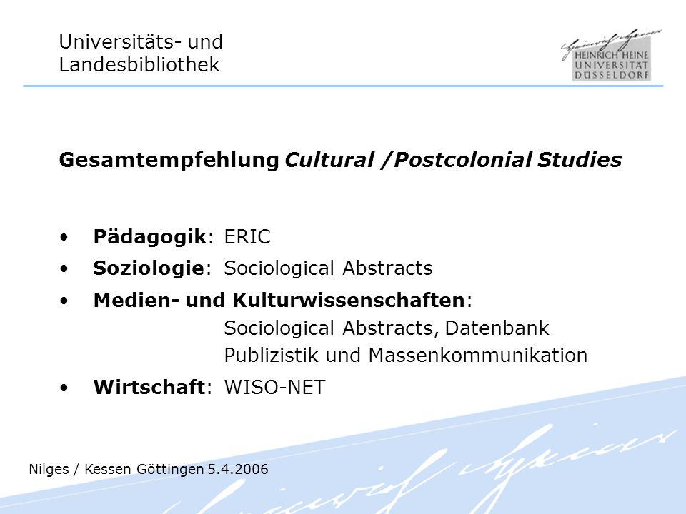 Universitäts- und Landesbibliothek Gesamtempfehlung Cultural /Postcolonial Studies Pädagogik: ERIC Soziologie: Sociological Abstracts Medien- und Kult