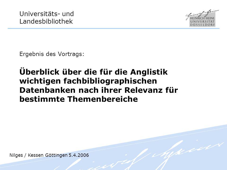 Universitäts- und Landesbibliothek Ergebnis des Vortrags: Überblick über die für die Anglistik wichtigen fachbibliographischen Datenbanken nach ihrer