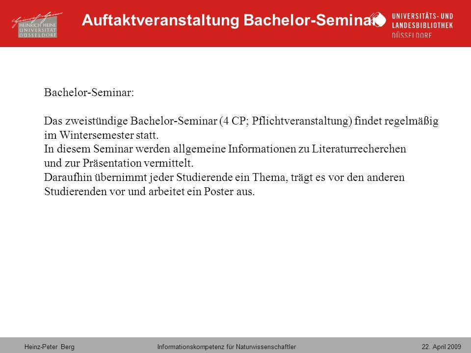 Heinz-Peter Berg Informationskompetenz für Naturwissenschaftler 22. April 2009 Auftaktveranstaltung Bachelor-Seminar Bachelor-Seminar: Das zweistündig
