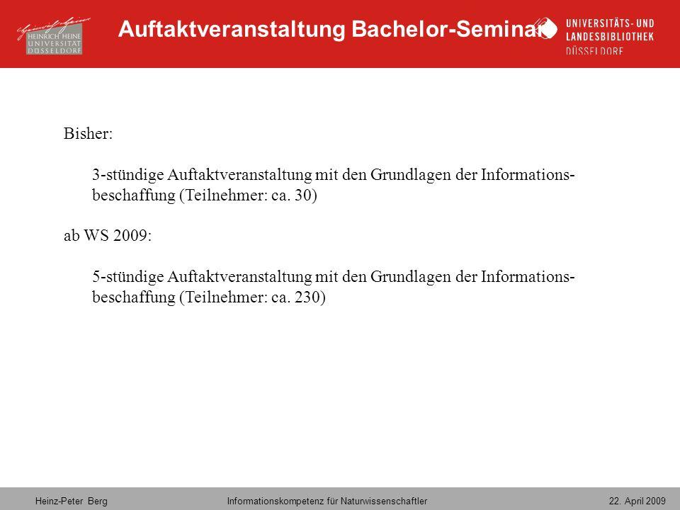 Heinz-Peter Berg Informationskompetenz für Naturwissenschaftler 22. April 2009 Auftaktveranstaltung Bachelor-Seminar Bisher: 3-stündige Auftaktveranst
