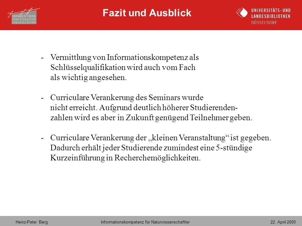 Heinz-Peter Berg Informationskompetenz für Naturwissenschaftler 22. April 2009 Fazit und Ausblick -Vermittlung von Informationskompetenz als Schlüssel