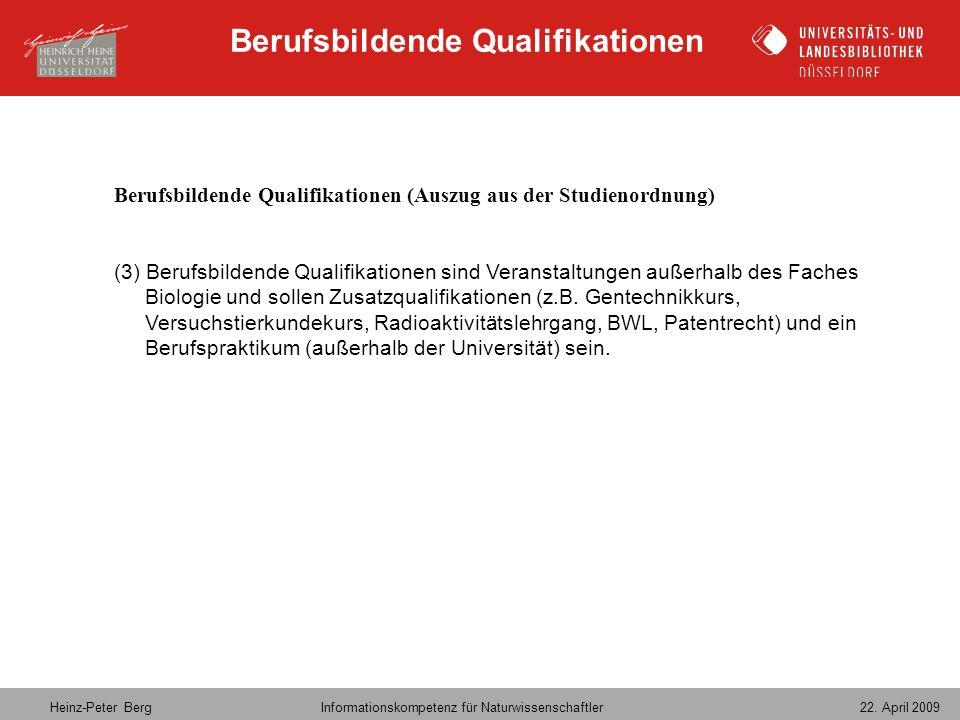 Heinz-Peter Berg Informationskompetenz für Naturwissenschaftler 22. April 2009 Berufsbildende Qualifikationen (Auszug aus der Studienordnung) (3) Beru