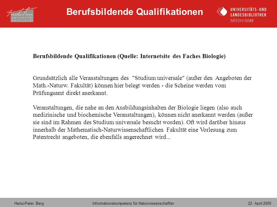 Heinz-Peter Berg Informationskompetenz für Naturwissenschaftler 22. April 2009 Berufsbildende Qualifikationen (Quelle: Internetsite des Faches Biologi